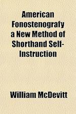 American Fonostenografy a New Method of Shorthand Self-Instruction af William Mcdevitt