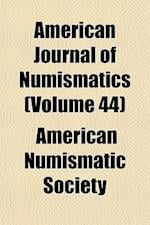American Journal of Numismatics (Volume 44) af American Numismatic Society
