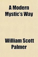 A Modern Mystic's Way af William Scott Palmer