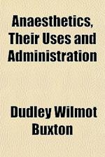 Anaesthetics, Their Uses and Administration af Dudley Wilmot Buxton