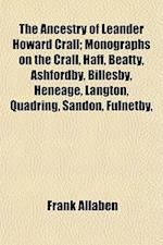 The Ancestry of Leander Howard Crall; Monographs on the Crall, Haff, Beatty, Ashfordby, Billesby, Heneage, Langton, Quadring, Sandon, Fulnetby, af Frank Allaben