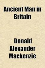 Ancient Man in Britain af Donald Alexander Mackenzie