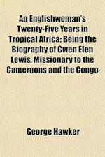 An Englishwoman's Twenty-Five Years in Tropical Africa; Being the Biography of Gwen Elen Lewis, Missionary to the Cameroons and the Congo af George Hawker