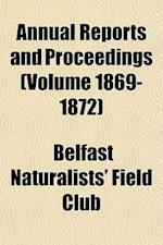 Annual Reports and Proceedings (Volume 1869-1872) af Belfast Naturalists' Field Club