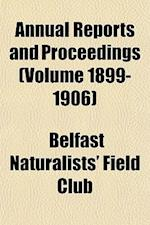 Annual Reports and Proceedings (Volume 1899-1906) af Belfast Naturalists' Field Club