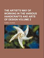 The Artist's Way of Working in the Various Handicrafts and Arts of Design Volume 2