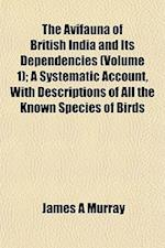 The Avifauna of British India and Its Dependencies (Volume 1); A Systematic Account, with Descriptions of All the Known Species of Birds af James A. Murray