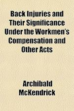 Back Injuries and Their Significance Under the Workmen's Compensation and Other Acts af Archibald Mckendrick