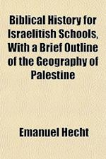 Biblical History for Israelitish Schools, with a Brief Outline of the Geography of Palestine af Emanuel Hecht