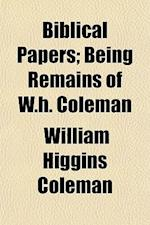 Biblical Papers; Being Remains of W.H. Coleman af William Higgins Coleman