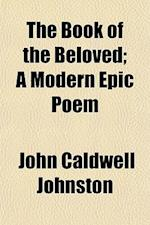 The Book of the Beloved; A Modern Epic Poem af John Caldwell Johnston