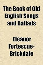 The Book of Old English Songs and Ballads af Eleanor Fortescue-Brickdale