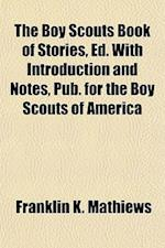 The Boy Scouts Book of Stories, Ed. with Introduction and Notes, Pub. for the Boy Scouts of America af Franklin K. Mathiews