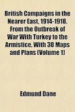 British Campaigns in the Nearer East, 1914-1918. from the Outbreak of War with Turkey to the Armistice, with 30 Maps and Plans (Volume 1) af Edmund Dane