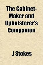 The Cabinet-Maker and Upholsterer's Companion af J. Stokes
