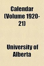 Calendar (Volume 1920-21) af University Of Alberta