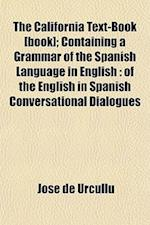 The California Text-Book [Book]; Containing a Grammar of the Spanish Language in English af Jose De Urcullu, Jos De Urcullu