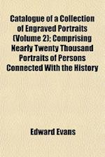 Catalogue of a Collection of Engraved Portraits (Volume 2); Comprising Nearly Twenty Thousand Portraits of Persons Connected with the History af Edward Evans