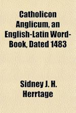 Catholicon Anglicum, an English-Latin Word-Book, Dated 1483 af Sidney J. H. Herrtage