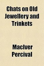 Chats on Old Jewellery and Trinkets af Maciver Percival
