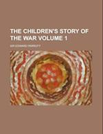 The Children's Story of the War (Volume 1) af Edward Parrott