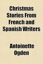 Christmas Stories from French and Spanish Writers af Antoinette Ogden
