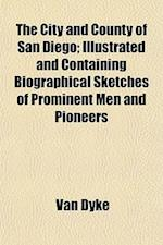 The City and County of San Diego; Illustrated and Containing Biographical Sketches of Prominent Men and Pioneers
