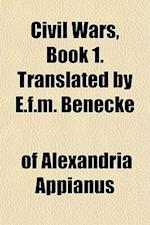 Civil Wars, Book 1. Translated by E.F.M. Benecke af Of Alexandria Appianus