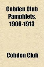 Cobden Club Pamphlets, 1906-1913 af Cobden Club