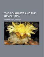 The Colonists and the Revolution af Charles Lester Barstow, Barstow