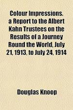 Colour Impressions. a Report to the Albert Kahn Trustees on the Results of a Journey Round the World, July 21, 1913, to July 24, 1914 af Douglas Knoop