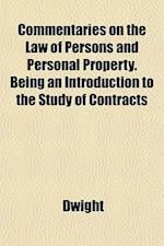 Commentaries on the Law of Persons and Personal Property. Being an Introduction to the Study of Contracts