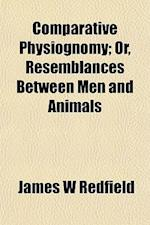 Comparative Physiognomy; Or, Resemblances Between Men and Animals af James W. Redfield
