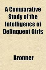 A Comparative Study of the Intelligence of Delinquent Girls af Bronner