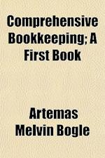 Comprehensive Bookkeeping; A First Book af Artemas Melvin Bogle