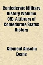 Confederate Military History (Volume 05); A Library of Confederate States History af Clement Anselm Evans