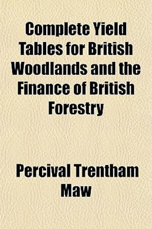 Bog, paperback Complete Yield Tables for British Woodlands and the Finance of British Forestry af Percival Trentham Maw