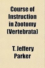Course of Instruction in Zootomy (Vertebrata) af T. Jeffery Parker