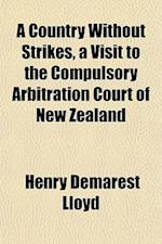 A Country Without Strikes, a Visit to the Compulsory Arbitration Court of New Zealand
