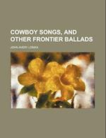Cowboy Songs, and Other Frontier Ballads af John Avery Lomax
