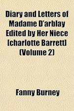 Diary and Letters of Madame D'Arblay Edited by Her Niece [Charlotte Barrett] (Volume 2)
