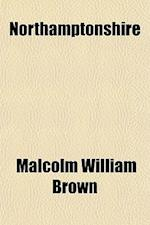 Northamptonshire af Malcolm William Brown