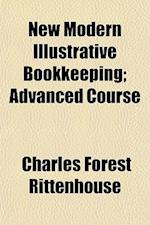 New Modern Illustrative Bookkeeping; Advanced Course af Charles Forest Rittenhouse