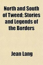 North and South of Tweed; Stories and Legends of the Borders af Jean Lang