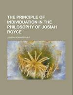 The Principle of Individuation in the Philosophy of Josiah Royce af Joseph Howard Philp