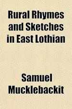 Rural Rhymes and Sketches in East Lothian af Samuel Mucklebackit