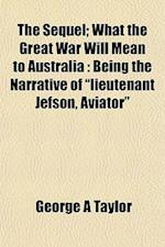 The Sequel; What the Great War Will Mean to Australia af George A. Taylor