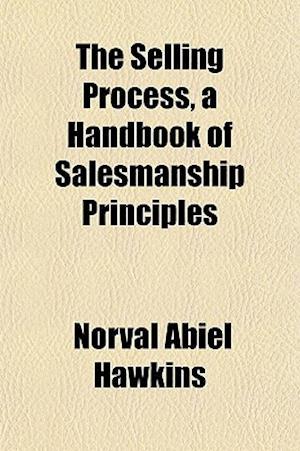 Bog, paperback The Selling Process, a Handbook of Salesmanship Principles af Norval Abiel Hawkins