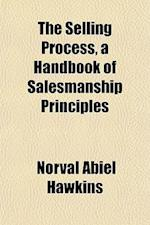 The Selling Process, a Handbook of Salesmanship Principles af Norval Abiel Hawkins