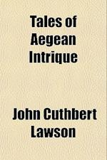 Tales of Aegean Intrique af John Cuthbert Lawson